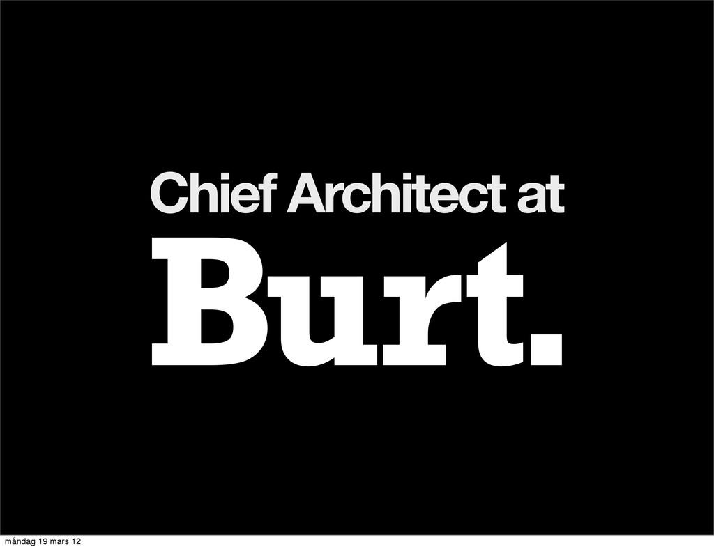 Chief Architect at måndag 19 mars 12
