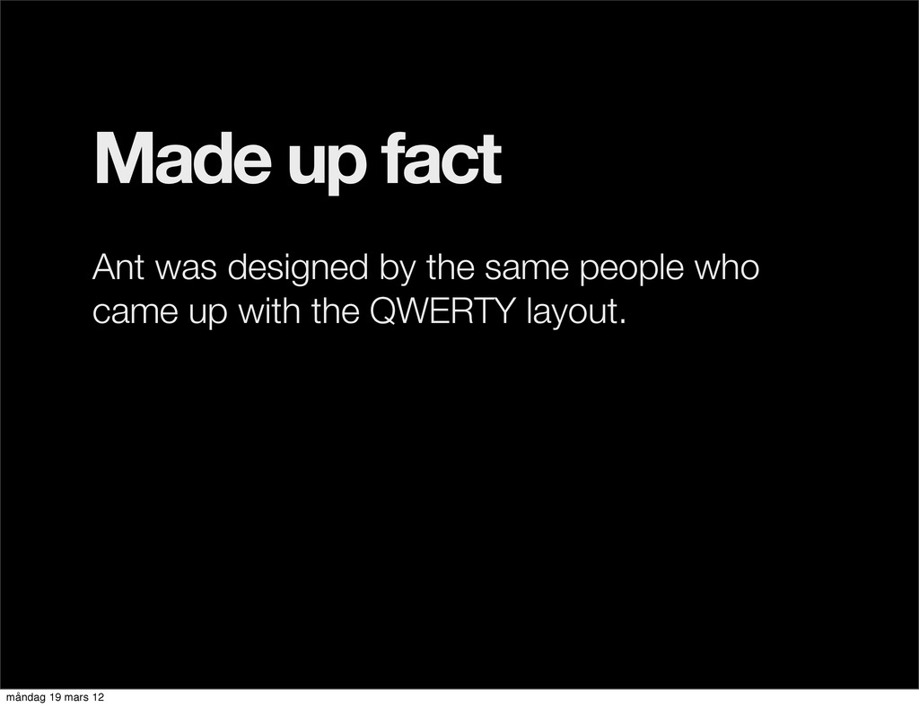 Made up fact Ant was designed by the same peopl...