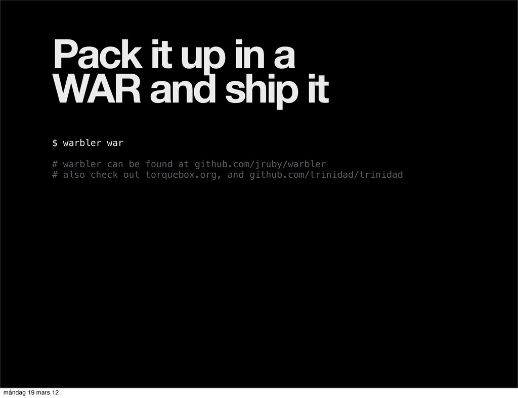 Pack it up in a WAR and ship it $ warbler war #...