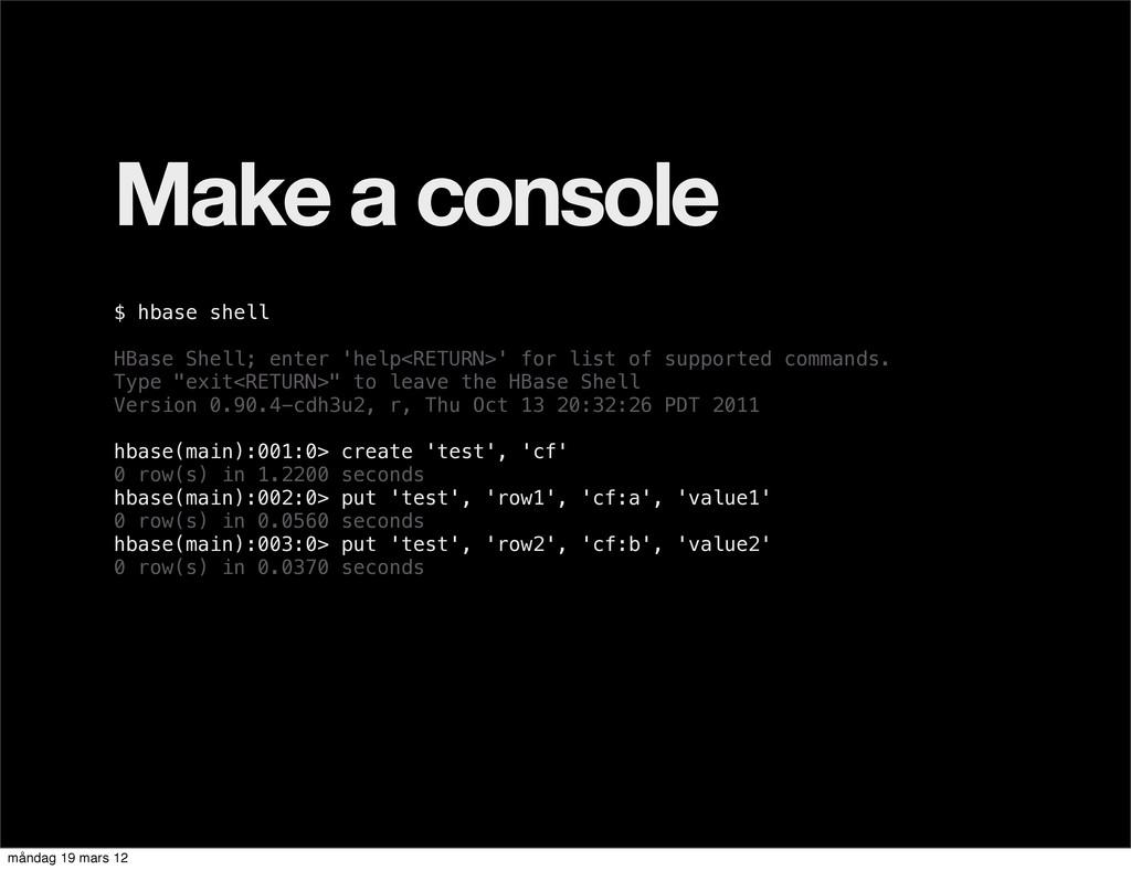 Make a console $ hbase shell HBase Shell; enter...