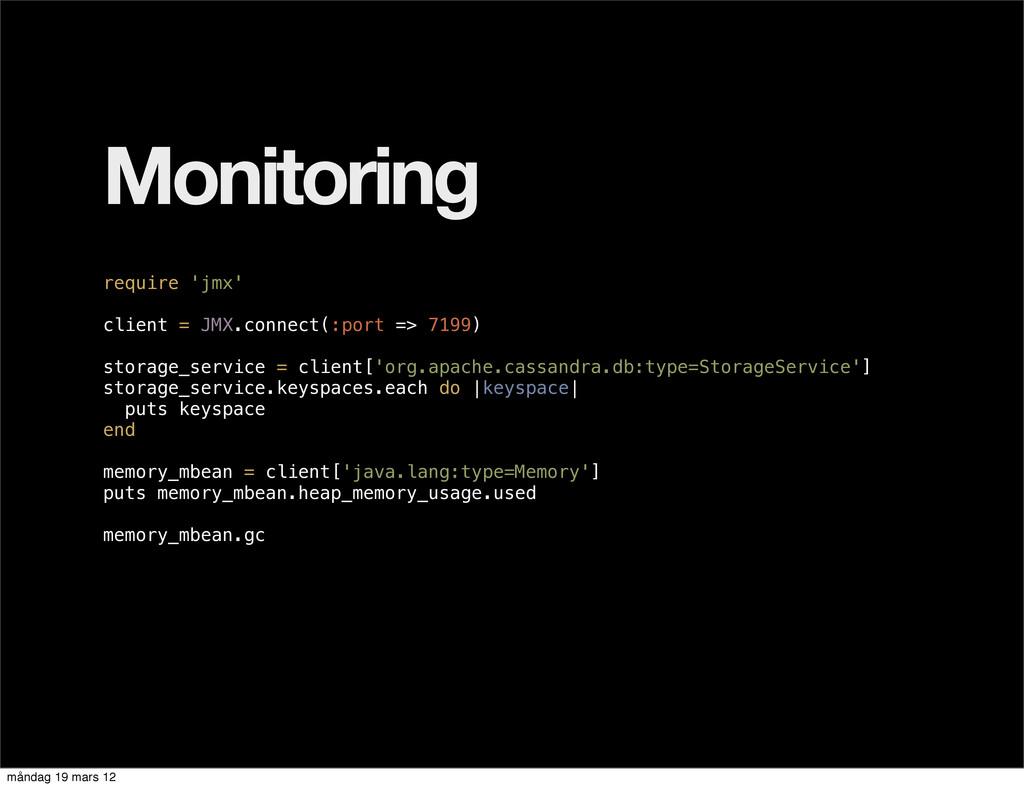 Monitoring require 'jmx' client = JMX.connect(:...