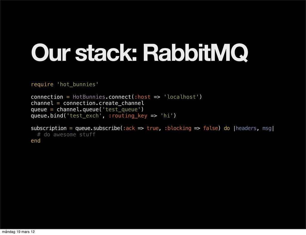 Our stack: RabbitMQ require 'hot_bunnies' conne...