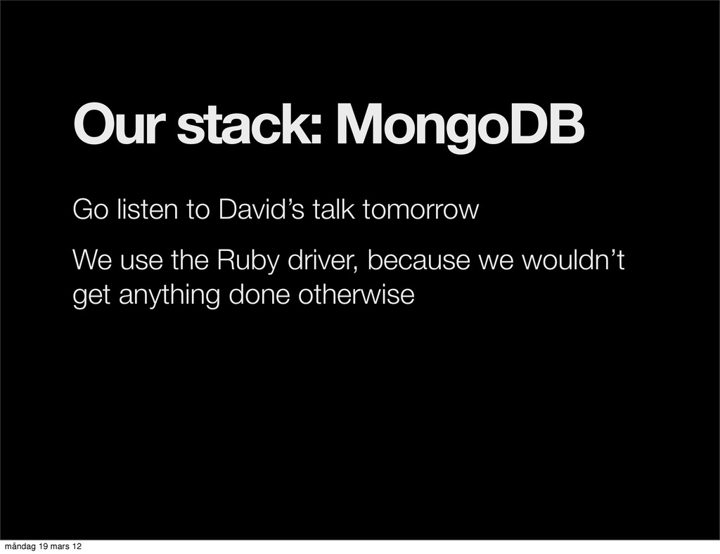 Our stack: MongoDB Go listen to David's talk to...