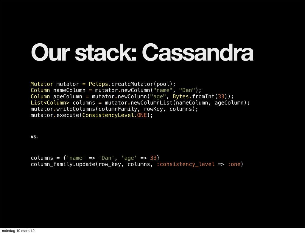 Our stack: Cassandra Mutator mutator = Pelops.c...