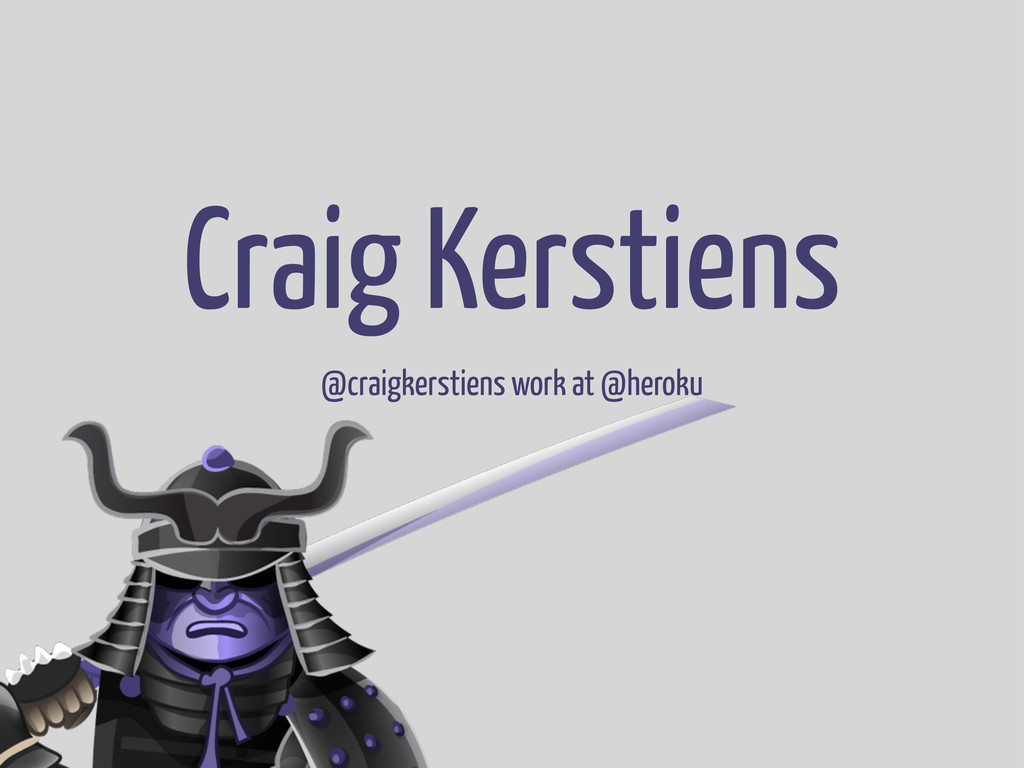 Craig Kerstiens @craigkerstiens work at @heroku