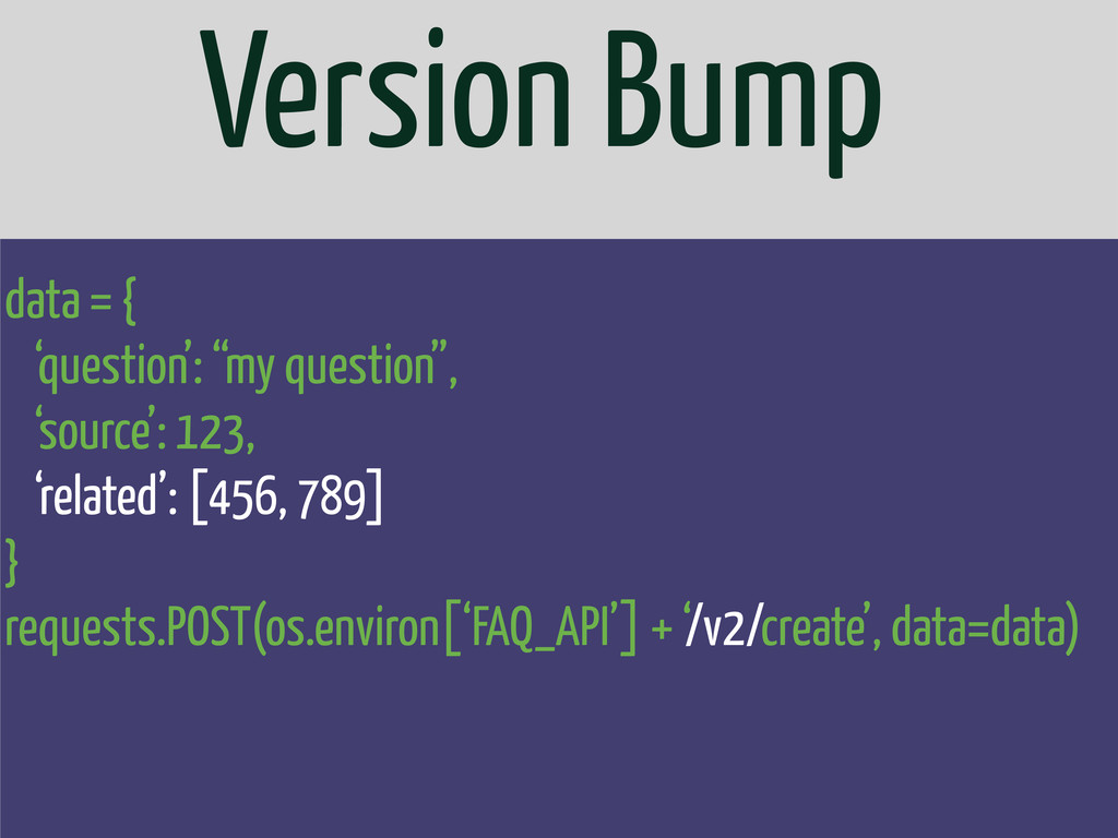 "Version Bump data = { 'question': ""my question""..."
