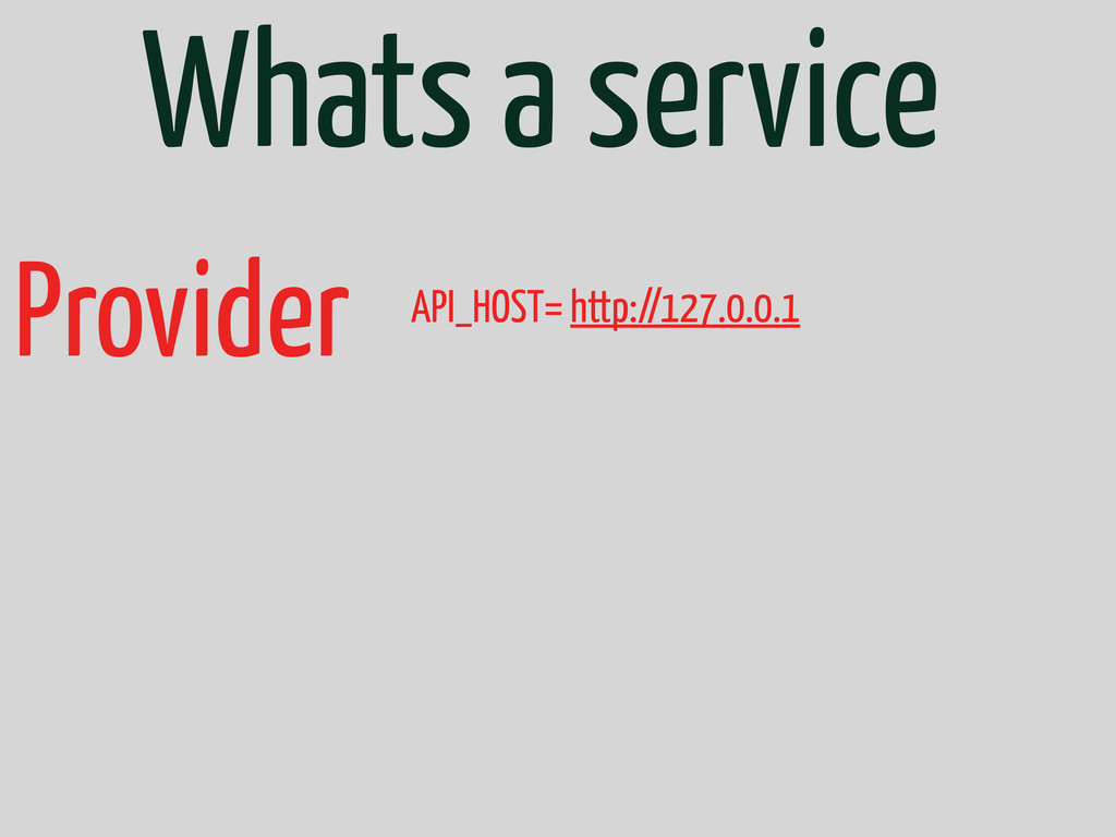 Whats a service Provider API_HOST= http://127.0...