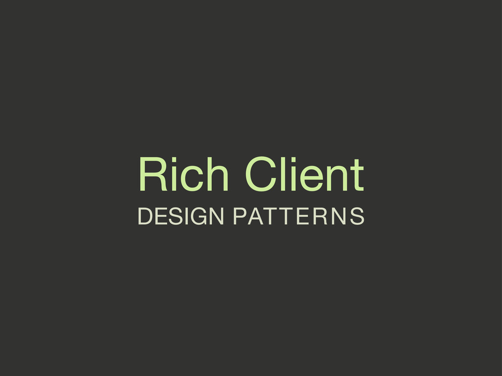 Rich Client DESIGN PATTERNS