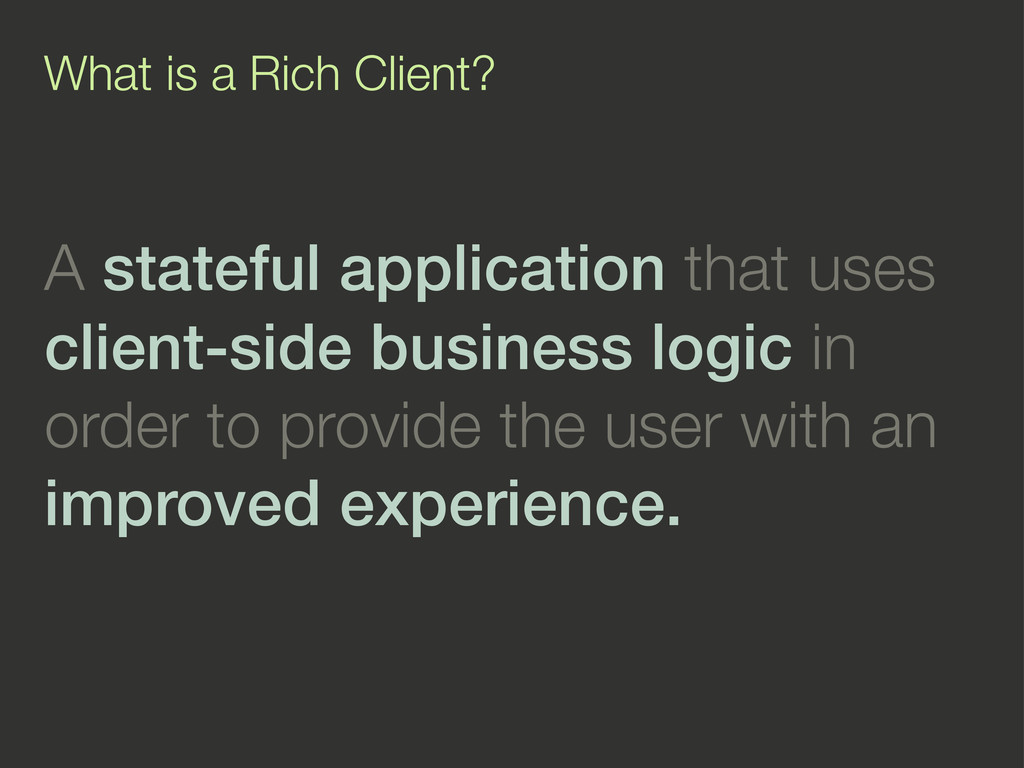 What is a Rich Client? A stateful application t...