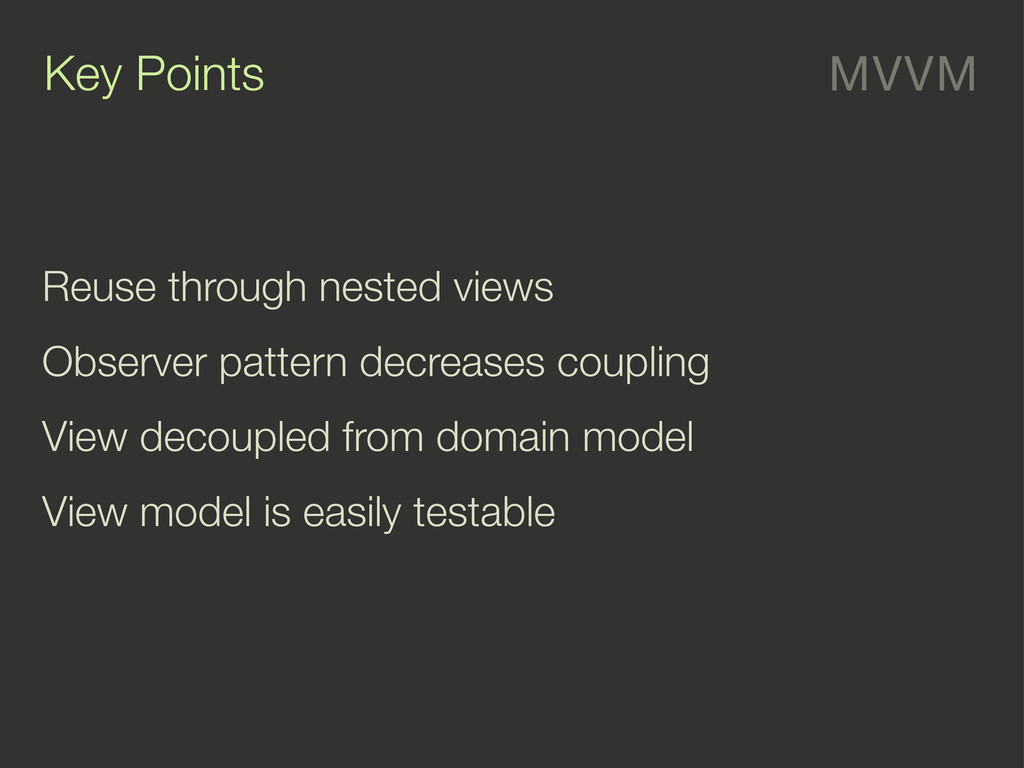 MVVM Key Points Reuse through nested views Obse...