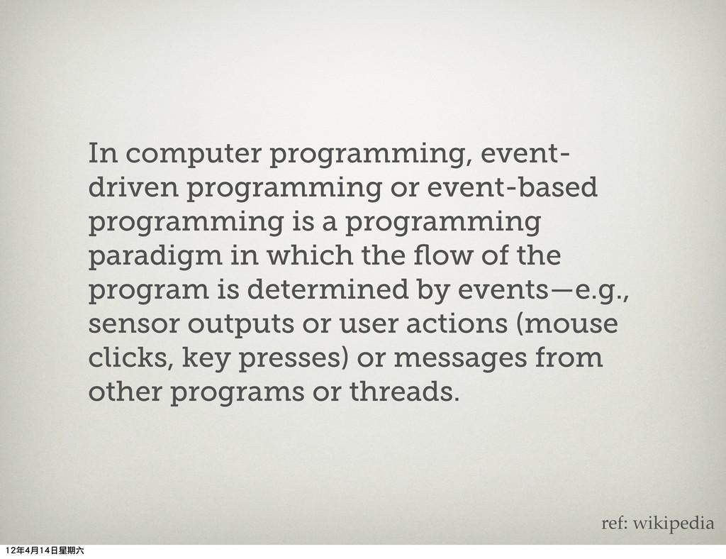 In computer programming, event- driven programm...