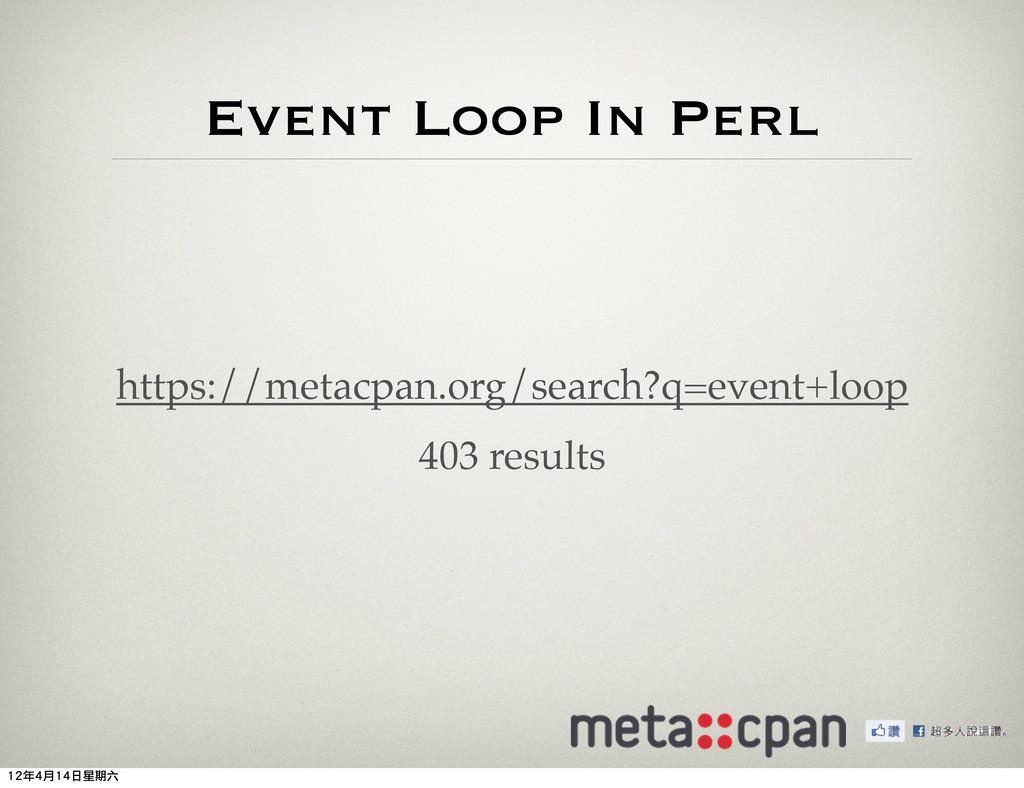 Event Loop In Perl https://metacpan.org/search?...