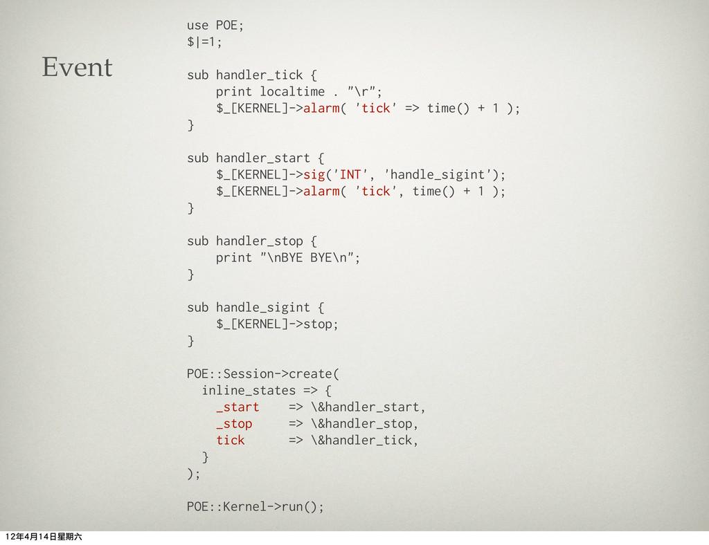 use POE; $ =1; sub handler_tick { print localti...