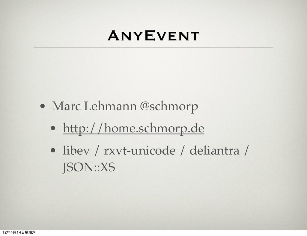 AnyEvent • Marc Lehmann @schmorp • http://home....