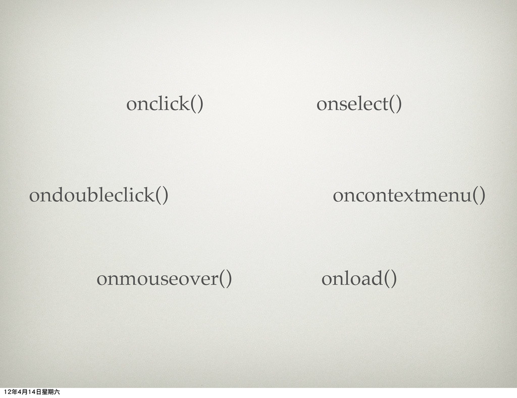 onclick() ondoubleclick() onmouseover() onconte...