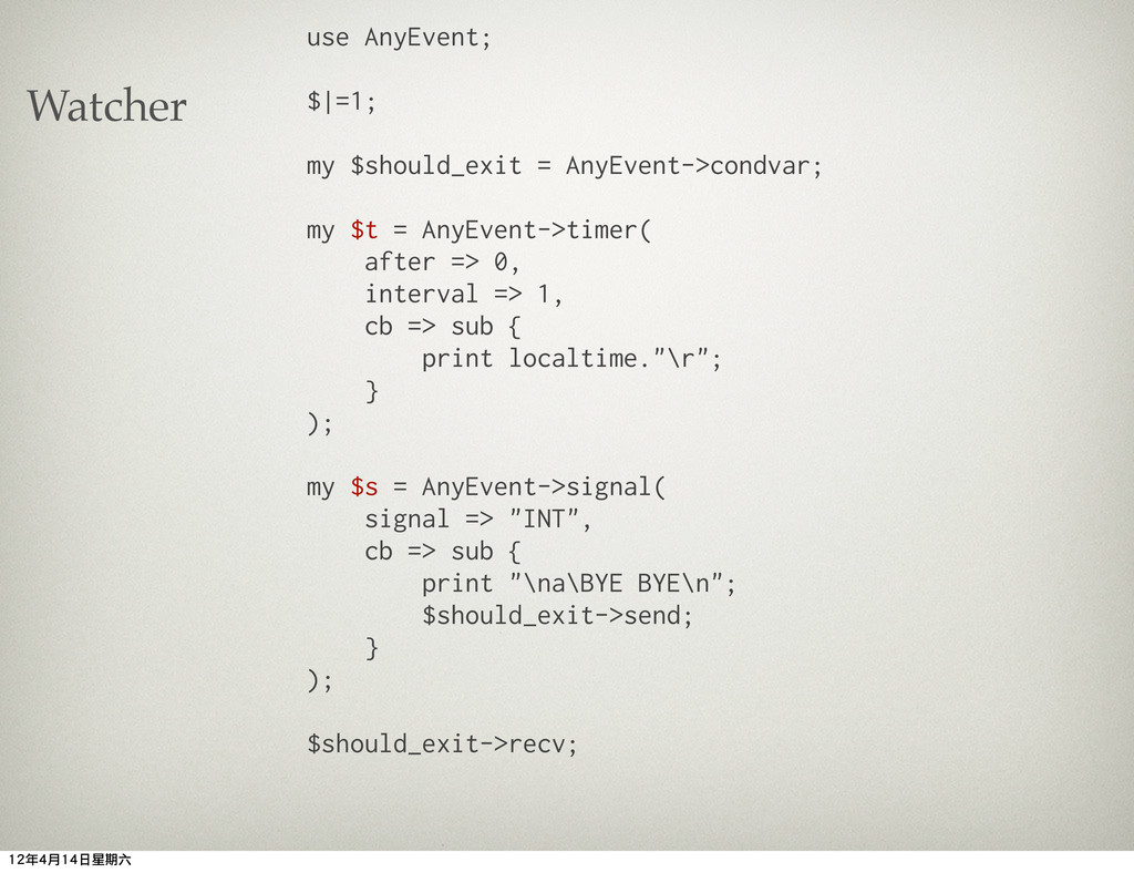 use AnyEvent; $ =1; my $should_exit = AnyEvent-...