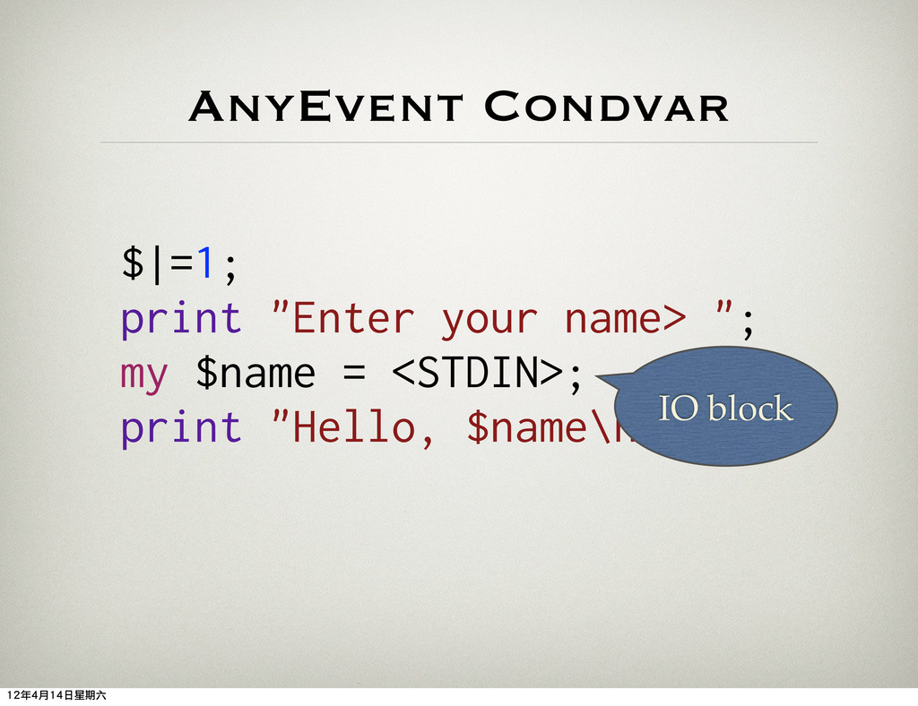 "AnyEvent Condvar $ =1; print ""Enter your name> ..."