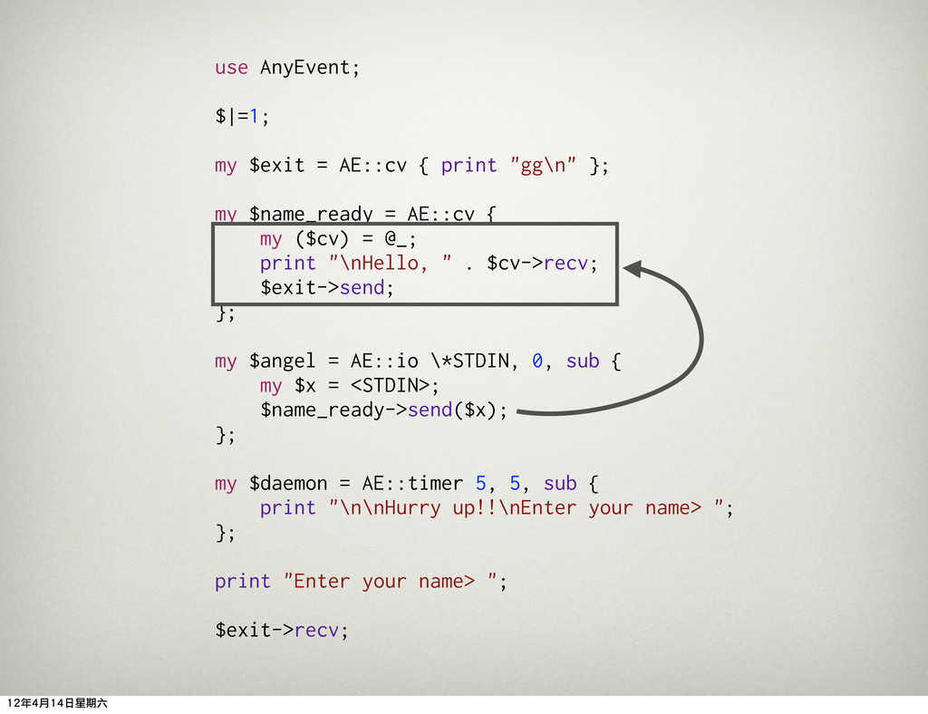 """use AnyEvent; $ =1; my $exit = AE::cv { print """"..."""