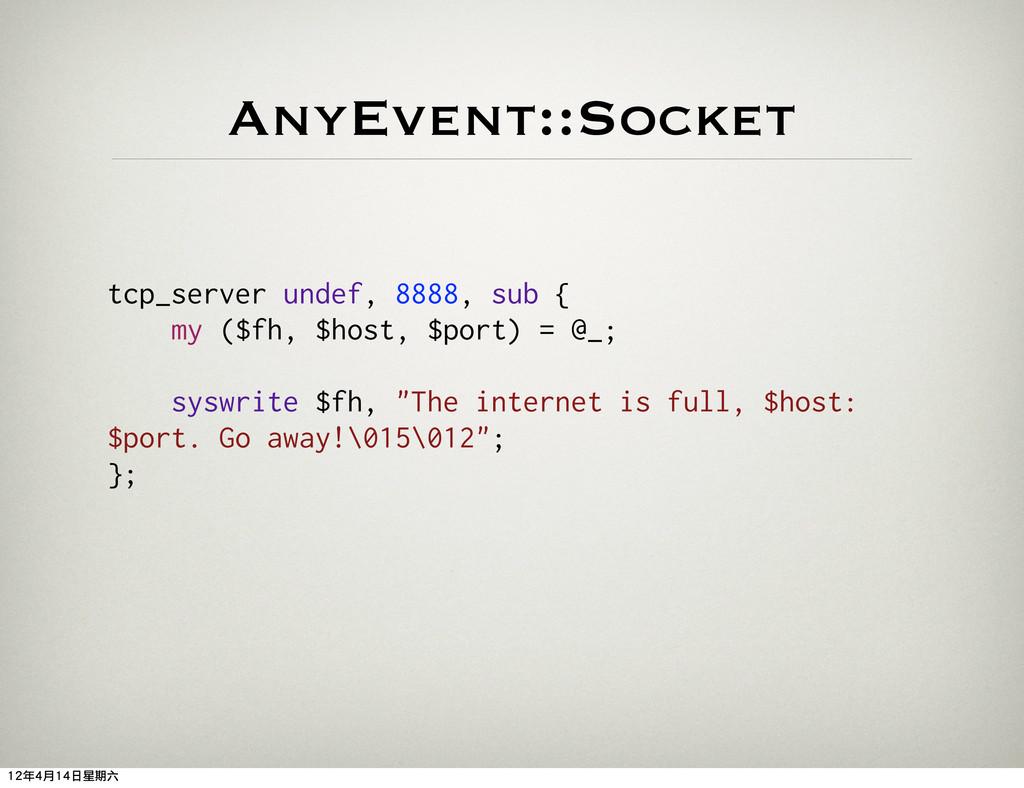 AnyEvent::Socket tcp_server undef, 8888, sub { ...
