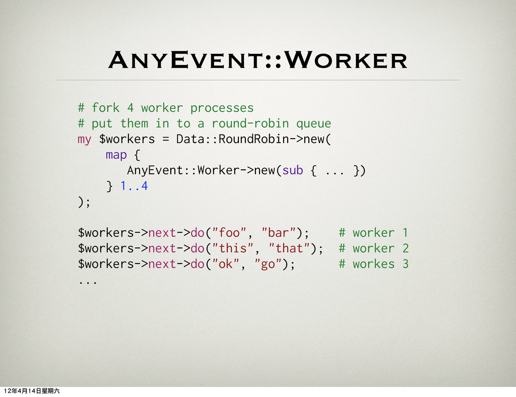 AnyEvent::Worker # fork 4 worker processes # pu...