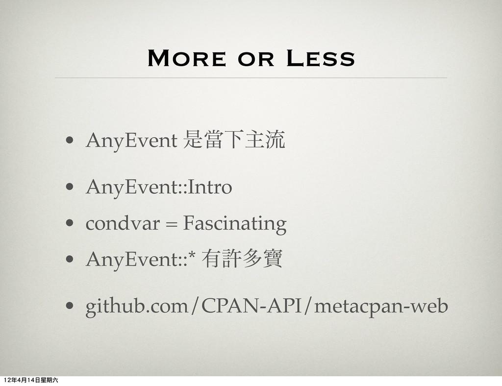 More or Less • AnyEvent ੋᙛԼओྲྀ • AnyEvent::Intro...