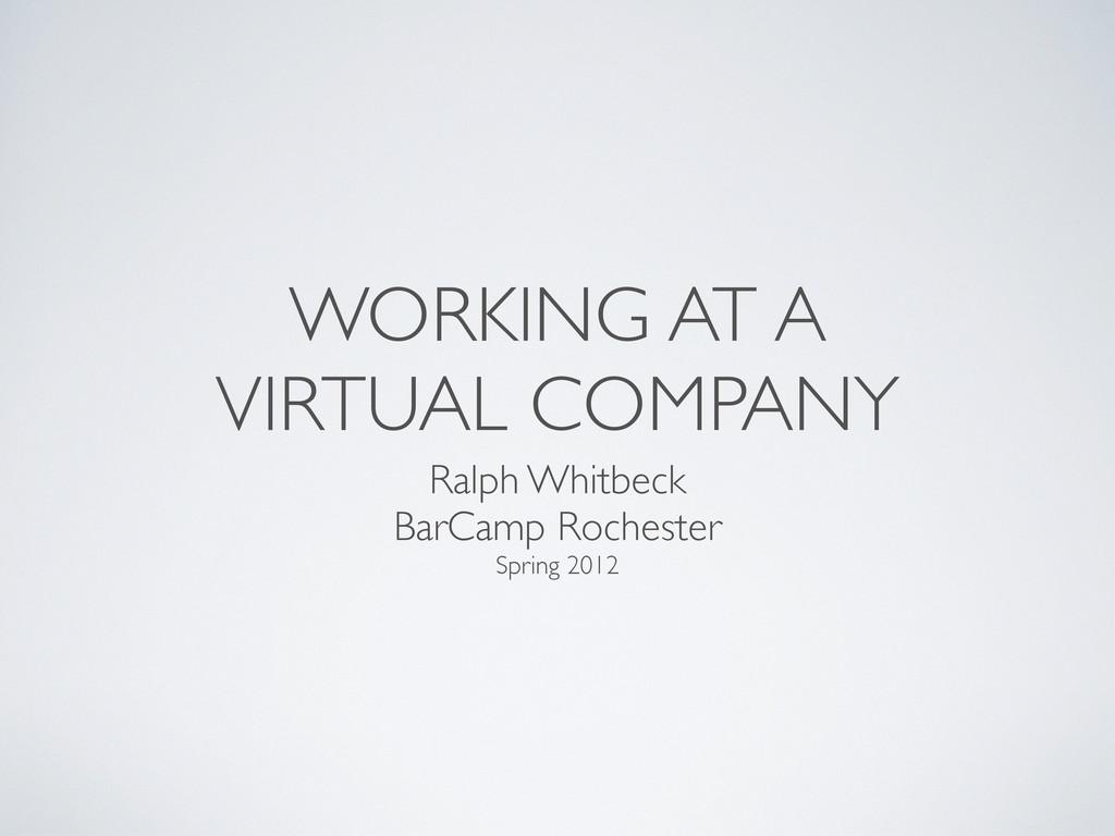 WORKING AT A VIRTUAL COMPANY Ralph Whitbeck Bar...