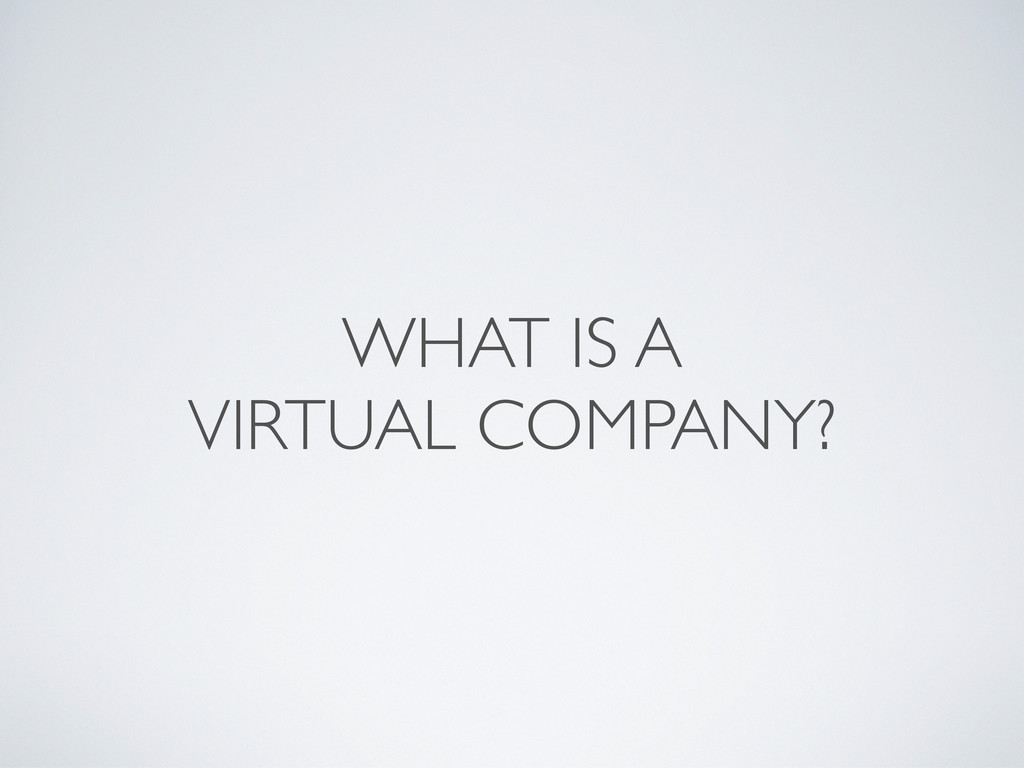 WHAT IS A VIRTUAL COMPANY?