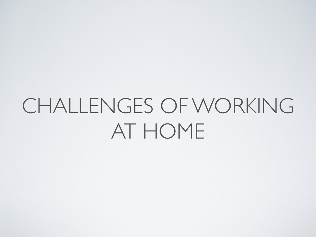 CHALLENGES OF WORKING AT HOME