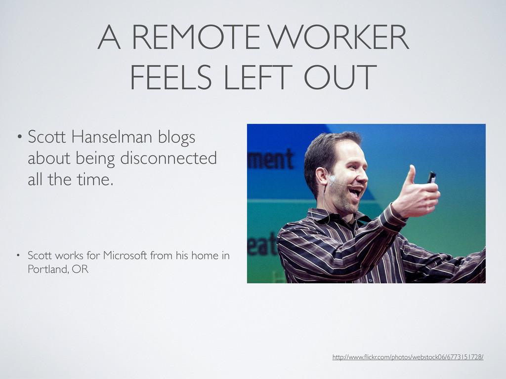 A REMOTE WORKER FEELS LEFT OUT • Scott Hanselma...