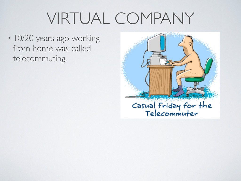 VIRTUAL COMPANY • 10/20 years ago working from ...