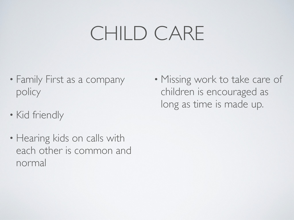 CHILD CARE • Family First as a company policy •...
