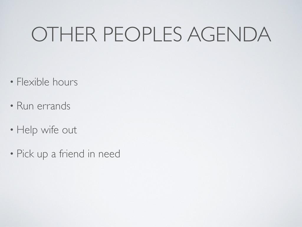 OTHER PEOPLES AGENDA • Flexible hours • Run err...