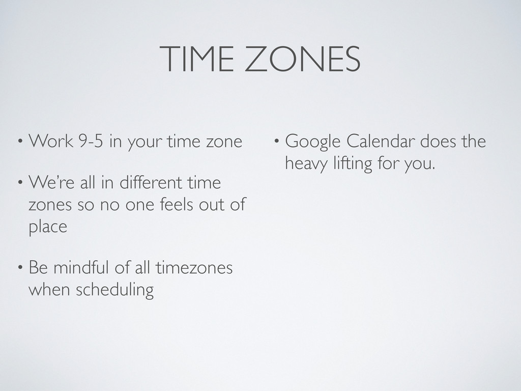 TIME ZONES • Work 9-5 in your time zone • We're...