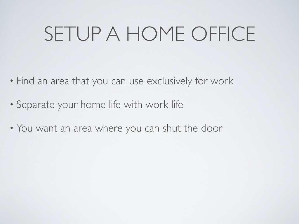 SETUP A HOME OFFICE • Find an area that you can...