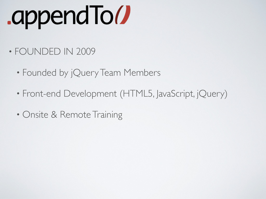 • FOUNDED IN 2009 • Founded by jQuery Team Memb...