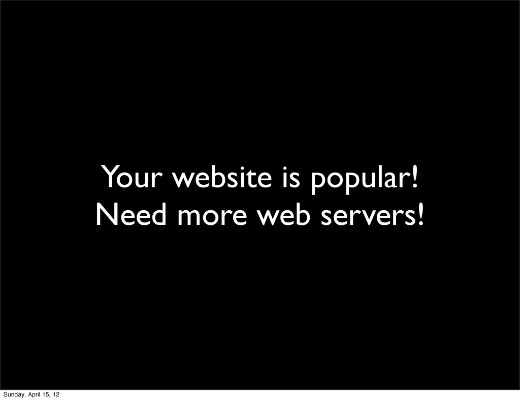 Your website is popular! Need more web servers!...