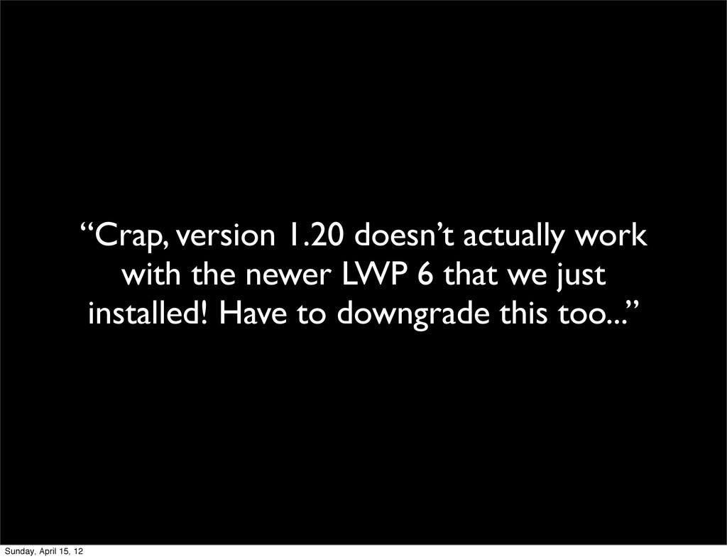 """Crap, version 1.20 doesn't actually work with ..."