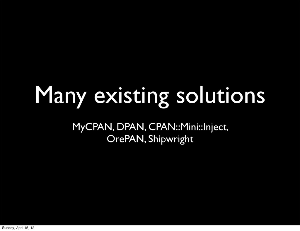 Many existing solutions MyCPAN, DPAN, CPAN::Min...