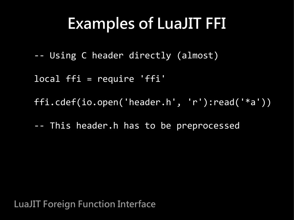 -- Using C header directly (almost) local ffi =...