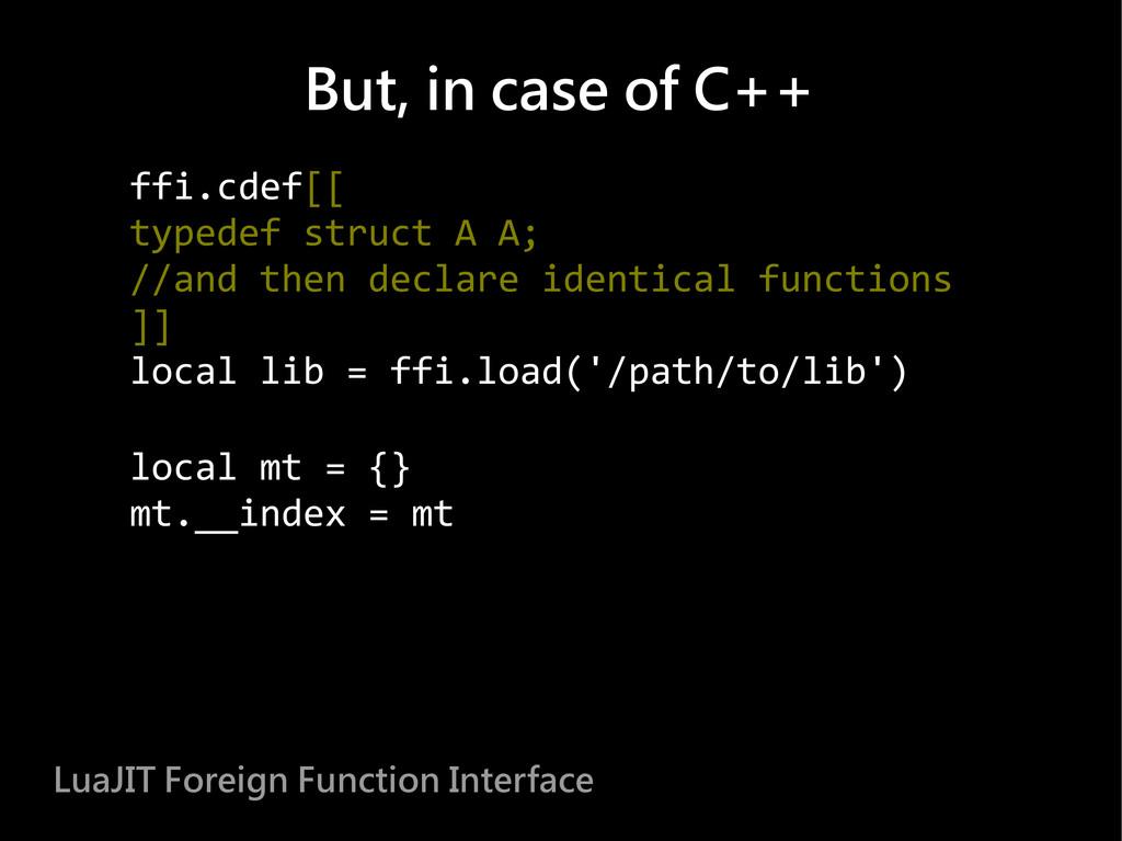 ffi.cdef[[ typedef struct A A; //and then decla...