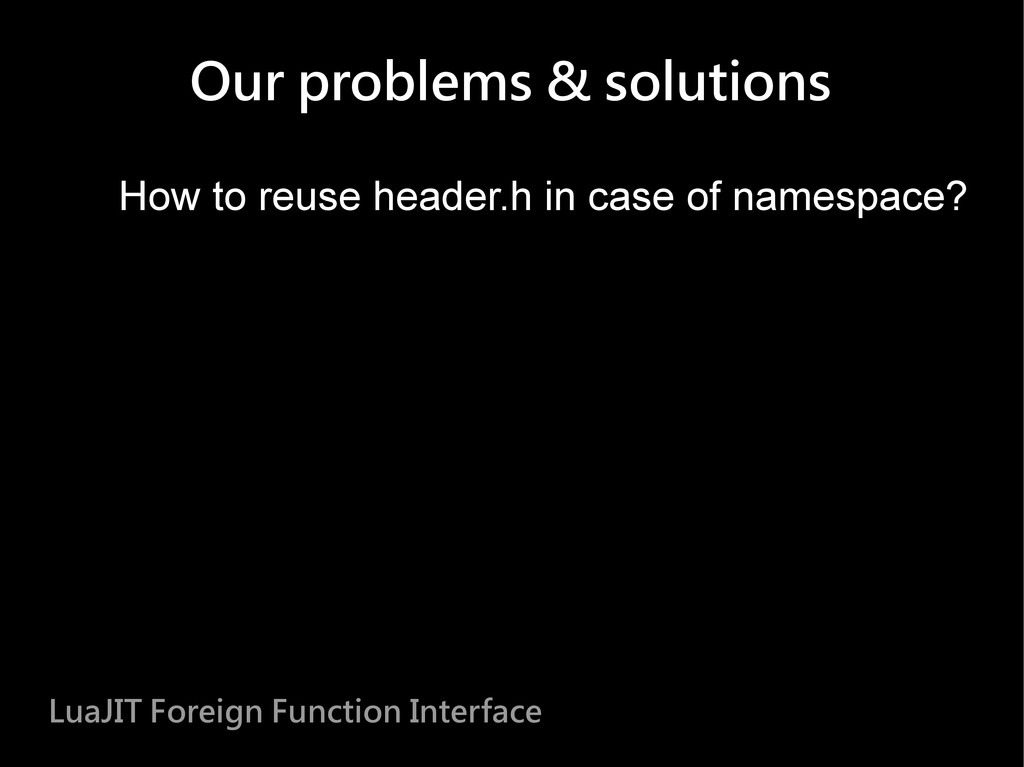 How to reuse header.h in case of namespace? Lua...