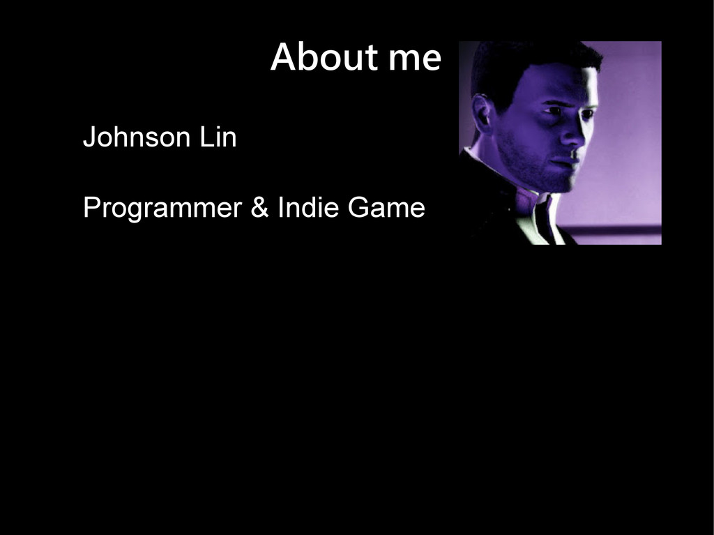 About me Johnson Lin Programmer & Indie Game