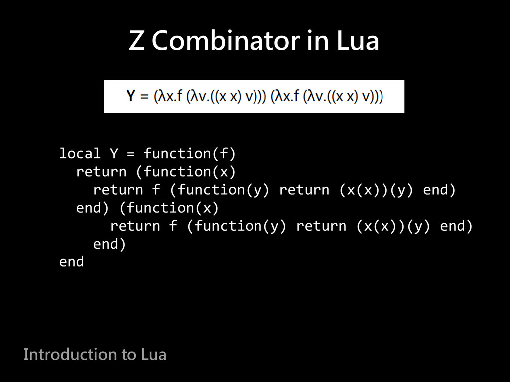 Z Combinator in Lua Introduction to Lua local Y...