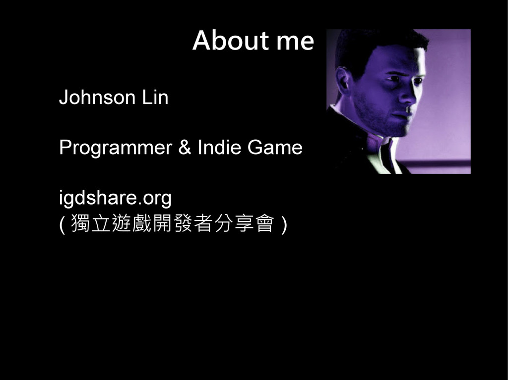 About me Johnson Lin Programmer & Indie Game ig...