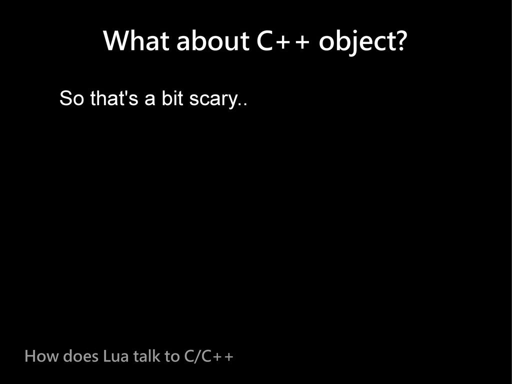 What about C++ object? How does Lua talk to C/C...