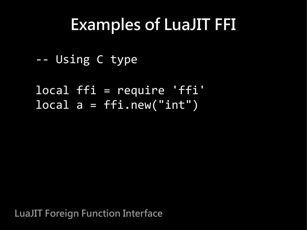 -- Using C type local ffi = require 'ffi' local...