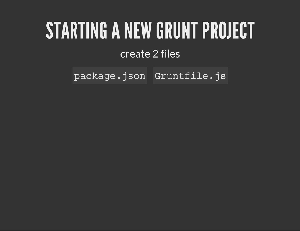 STARTING A NEW GRUNT PROJECT create 2 files p a...