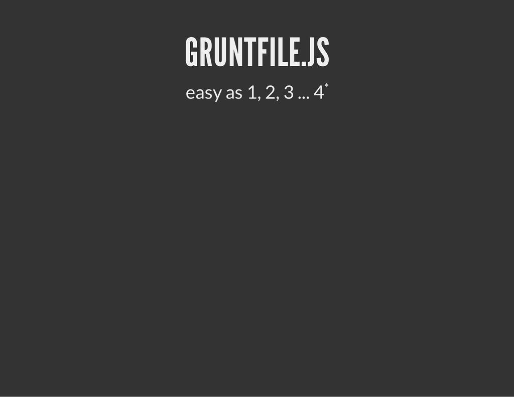 GRUNTFILE.JS easy as 1, 2, 3 ... 4*