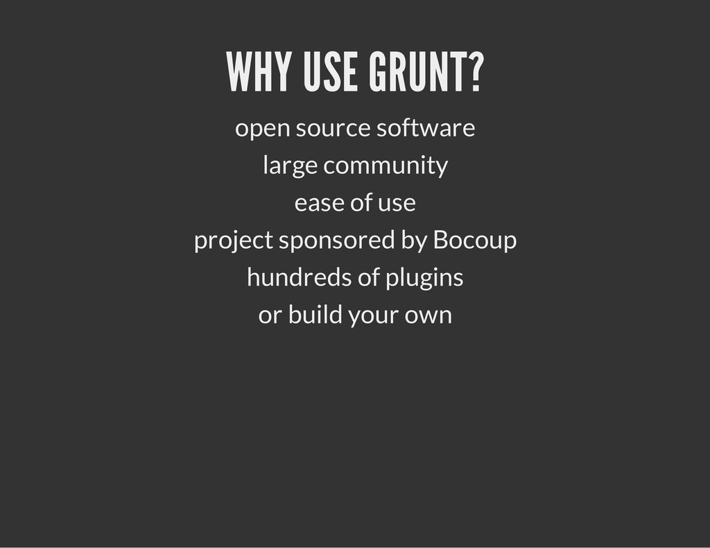 WHY USE GRUNT? open source software large commu...