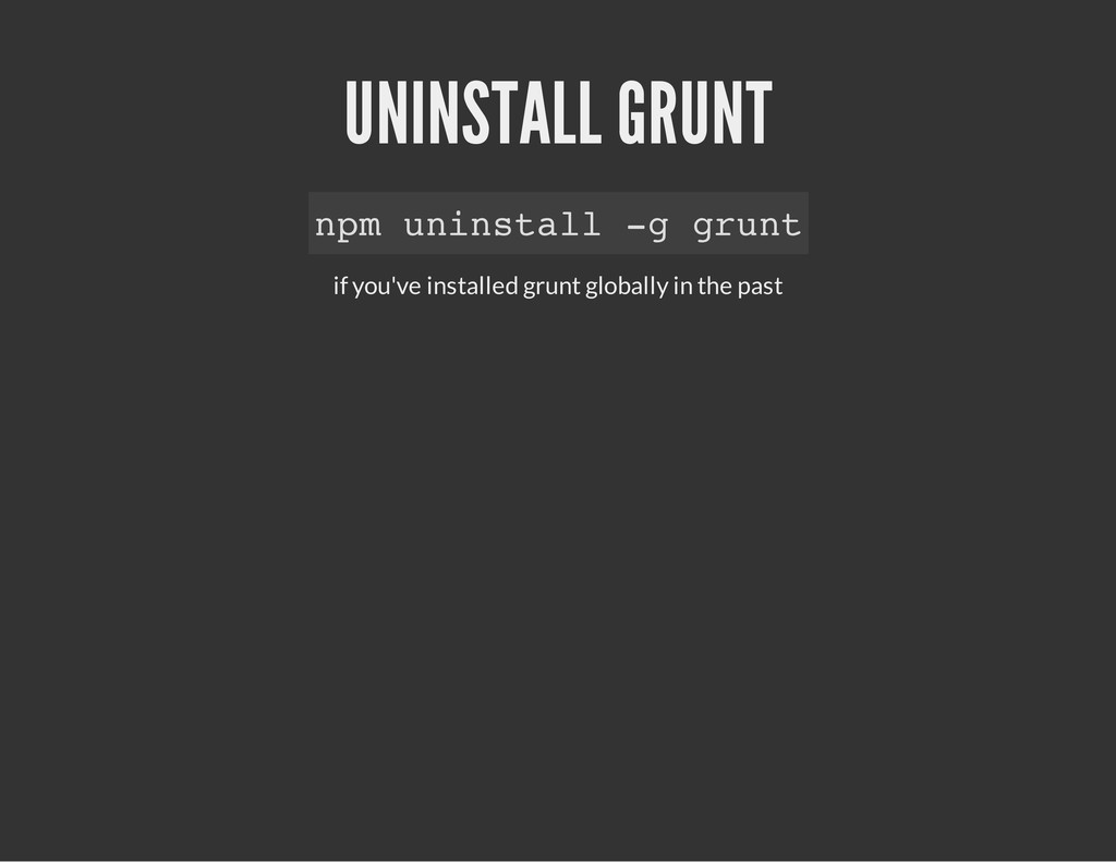 UNINSTALL GRUNT if you've installed grunt globa...